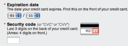 "Security code (or ""CVC"" or ""CVV""): Last 3 digits on the back of your credit card. (Amex: 4 digits on front.)"
