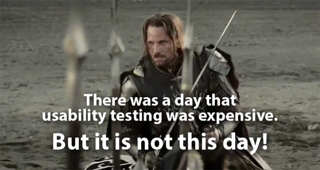 Aragorn telling his army that usability testing is not expensive today