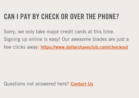 "Text: ""Can I pay by check or over the phone?"" ""Sorry, we only take major credit cards at this time. Signing up online is easy! Our awesome blades are just a few clicks away. Questions not answered here? Contact us."""